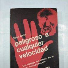 Libros de segunda mano: PELIGROSO A CUALQUIER VELOCIDAD. RALPH NADER. EDITORIAL JORGE ALVAREZ. TDK56. Lote 126901647