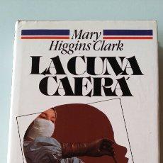 Libros de segunda mano: LA CUNA CAERÁ. MARY HIGGINS CLARK. 1983. Lote 127522387