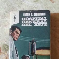 Libros de segunda mano: HOSPITAL GENERAL DEL ESTE.FRANK G.SLAUGHTER. AÑO 1972. Lote 128366292