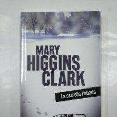 Libros de segunda mano: LA ESTRELLA ROBADA. - MARY HIGGINS CLARK. TDK349. Lote 128461023