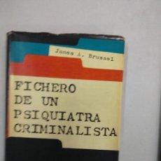 Libros de segunda mano: JAMES A. BRUSSEL: - FICHERO DE UN PSIQUIATRA CRIMINALISTA . Lote 128704323