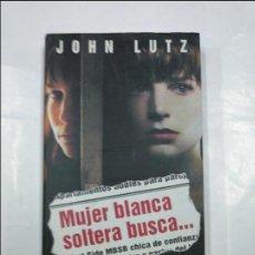 Libros de segunda mano: MUJER BLANCA SOLTERA BUSCA… DE JOHN LUTZ. TDK350. Lote 128870939