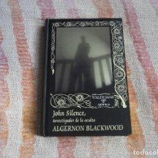 Libros de segunda mano: JOHN SILENCE, INVESTIGADOR DE LO OCULTO - ALGERNON BLACKWOOD (VALDEMAR GOTICA 46) - TAPA DURA. Lote 130506574