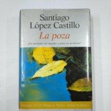Libros de segunda mano: LA POZA. ¿UN ASESINATO, UN SUICIDIO O ACASO UN ACCIDENTE? - LÓPEZ CASTILLO, SANTIAGO. TDK352. Lote 133036374