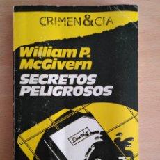 Libros de segunda mano: WILLIAM P. MCGIVERN - SECRETOS PELIGROSOS. Lote 133880530