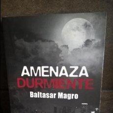 Libros de segunda mano: AMENAZA DURMIENTE. BALTASAR MAGRO.. Lote 134299898