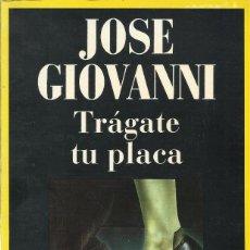 Libros de segunda mano: TRÁGATE TU PLACA, JOSE GIOVANNI. Lote 135497314