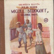Libros de segunda mano: BIBLIOTECA SELECTA JULIO VERNE Nº 2 - MIGUEL STROGOFF SEGUNDA PARTE - RAMON SOPENA EDITOR 1948. Lote 136504430