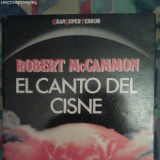 Libros de segunda mano: EL CANTO DEL CISNE: ROBERT MCCAMMON: GRAN SUPER TERROR: MARTÍNEZ ROCA: MUY DIFICIL.. Lote 139996404