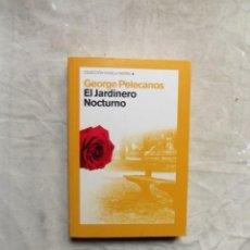 Livros em segunda mão: EL JARDINERO NOCTURNO DE GEORGE PELECANOS COECCION NOVELA NEGRA. Lote 141119010