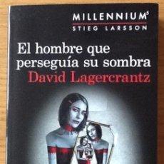 Libros de segunda mano: EL HOMBRE QUE PERSEGUÍA SU SOMBRA. DAVID LAGERCRANTZ. MILLENIUM 5, CONTINUACIÓN OBRA STIEG LARSSON. Lote 221329202