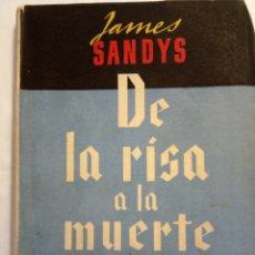 Libros de segunda mano: DE LA RISA A LA MUERTE,JAMES SANDYS(PRIMERA EDICION). Lote 142320981