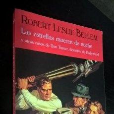Libros de segunda mano: LAS ESTRELLAS MUEREN DE NOCHE Y OTROS CASOS DE DAN TURNER, DETECTIVE DE HOLLYWOOD. ROBERT LESLIE BEL. Lote 143601714