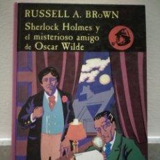 Libros de segunda mano: SHERLOCK HOLMES Y EL MISTERIOSO AMIGO DE OSCAR WILDE - RUSSELL A. BROWN - VALDEMAR ARCHIVOS BAKER ST. Lote 145081145