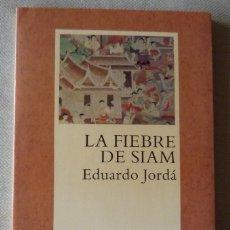 Libros de segunda mano: EDUARDO JORDÁ. LA FIEBRE DE SIAM. NARRATIVA ESPAÑOLA. MALLORCA. SEVILLA.. Lote 147127526