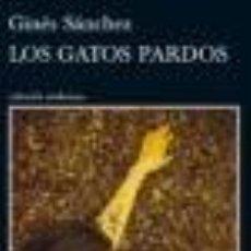 Libros de segunda mano: LOS GATOS PARDOS. GINÉS SÁNCHEZ (PREMIO TUSQUETS) EDITORIAL TUSQUETS. Lote 147560978