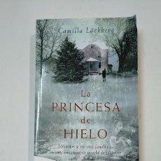 Libros de segunda mano: LA PRINCESA DE HIELO. - CAMILLA LACKBERG. TDK360. Lote 147891446