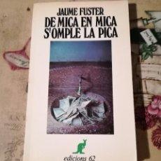 Libros de segunda mano: DE MICA EN MICA S'OMPLE LA PICA - JAUME FUSTER - EN CATALÀ. Lote 148225542