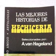 Libros de segunda mano: LAS MEJORES HISTRIAS DE HECHICERÍAS - A. VAN HAGELAND - 1ª EDICIÓN 1976 - MUY NUEVA - 314 PGS.. Lote 148701222
