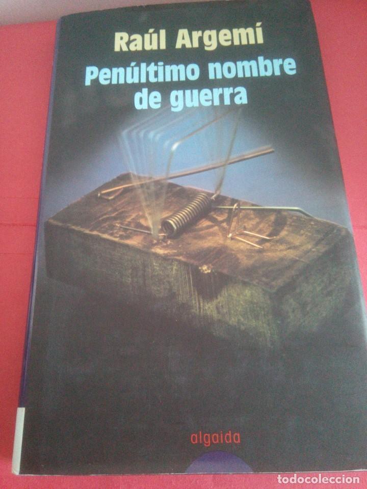 PENÚLTIMO NOMBRE DE GUERRA - RAÚL ARGEMI - (Libros de segunda mano (posteriores a 1936) - Literatura - Narrativa - Terror, Misterio y Policíaco)