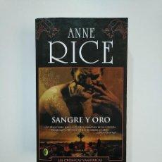 Libros de segunda mano: SANGRE Y ORO. ANNE RICE. LAS CRONICAS VAMPIRICAS. TDK362. Lote 151061046
