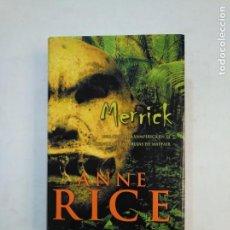 Libros de segunda mano: MERRICK. UNA CRONICA VAMPIRICA EN EL MUNDO DE LAS BURJAS DE MAYFAIR. ANNE RICE. LA TRAMA. TDK368. Lote 151866074