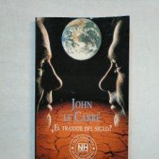 Libros de segunda mano: ¿EL TRAIDOR DEL SIGLO?. - JOHN LE CARRÉ. TDK370. Lote 152720226