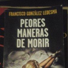 Libros de segunda mano: FRANCISCO GONZÁLEZ LEDESMA: PEORES MANERAS DE MORIR (BARCELONA, 2015). Lote 152946026