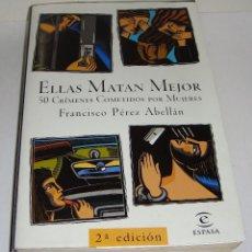 Libros de segunda mano: ELLAS MATAN MEJOR 50 CRÍMENES COMETIDOS POR MUJERES. FRANCISCO PÉREZ ABELLÁN. ESPASA-CALPE 2000. Lote 153063310