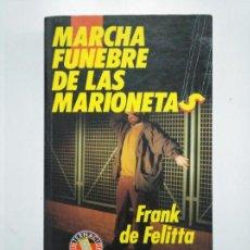 Libros de segunda mano: MARCHA FUNEBRE DE LAS MARIONETAS. FRANK DE FELITTIA COLECCION EXITO INTERNACIONAL EDICIONES B TDK375. Lote 154837874