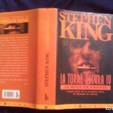 Libros de segunda mano: LA BOLA DE CRISTAL - STEPHEN KING - LA TORRE OSCURA IV - 1ª EDICION. Lote 155582198