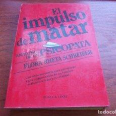 Libros de segunda mano: EL IMPULSO DE MATAR, ANATOMIA DE UN PSICOPATA, FLORA RHETA SCHREIBER. PLAZA JANÉS 1ª ED. MARZO 1984. Lote 155918802