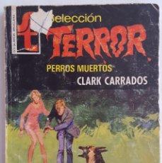 Libros de segunda mano: NOVELA / CLARK CARRADOS / PERROS MUERTOS / EDITORIAL BRUGUERA TERROR Nº 218 1977. Lote 155923146