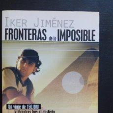 Libros de segunda mano: IKER JIMÉNEZ. FRONTERAS DE LO IMPOSIBLE. UN VIAJE DE 150 000 KM TRAS EL MISTERIO, AÑO 2001. Lote 155933790
