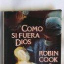 Libros de segunda mano: COMO SI FUERA DIOS ROBIN COOK. Lote 156567533