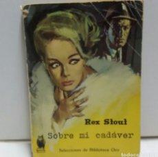 Libros de segunda mano: NOVELA POLICÍACA SOBRE MI CADÁVER REX STOUT 1950. Lote 156573796