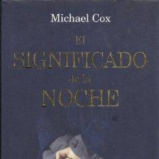 Libros de segunda mano: MICHAEL COX-EL SIGNIFICADO DE LA NOCHE.PLANETA INTERNACIONAL.2007.. Lote 156909294
