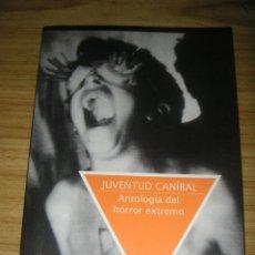 Libros de segunda mano: JUVENTUD CANÍBAL (VARIOS AUTORES) TERROR GORE. Lote 156922577