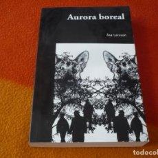 Libros de segunda mano: AURORA BOREAL ( ASA LARSSON ) ¡MUY BUEN ESTADO! GENERO NEGRO ESCANDINAVO POLICIACA. Lote 158514910