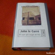 Libros de segunda mano: EL ESPIA QUE SURGIO DEL FRIO ( JOHN LE CARRE ) ¡BUEN ESTADO! TAPA DURA CLASICOS GIMLET. Lote 158515214