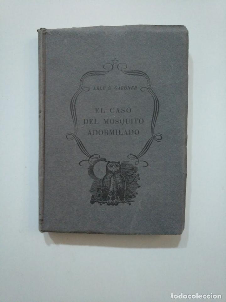 EL CASO DEL MOSQUITO ADORMILADO. - ERLE STANLEY GARDNER. EDITORIAL PLANETA 1956. TDK377A (Libros de segunda mano (posteriores a 1936) - Literatura - Narrativa - Terror, Misterio y Policíaco)