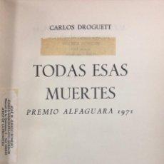 Libros de segunda mano: TODAS ESAS MUERTES. CARLOS DROGUETT. PREMIO ALFAGUARA 1971. MADRID - BARCELONA. PAGS 377.. Lote 206420813