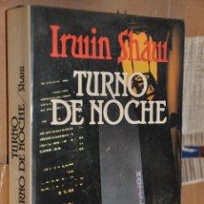 Libros de segunda mano: TURNO DE NOCHE, IRWIN SHAW, VER TARIFAS ECONOMICAS ENVIOS. Lote 159379566