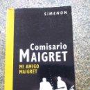 Libros de segunda mano: COMISARIO MAIGRET - MI AMIGO MAIGRET -- SIMENON - 2005 -- . Lote 159574382