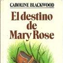 Libros de segunda mano: EL DESTINO DE MARY ROSE CAROLINE BLACKWOOD BRUGUERAQ. Lote 160462526