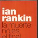 Libros de segunda mano: IAN RANKIN. LA MUERTE NO ES EL FINAL. Lote 160468958