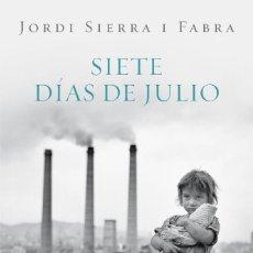 Libros de segunda mano: SIERRA I FABRA, JORDI: SIETE DÍAS DE JULIO (2010. PRIMERA EDICIÓN). PLAZA Y JANÉS. 23 CM. Lote 160503126