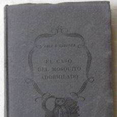 Libros de segunda mano: ERLE STANLEY GARDNER. EL CASO DEL MOSQUITO ADORMILADO. ED. PLANETA, 1ª ED, FEBRERO, 1956.. Lote 161539498