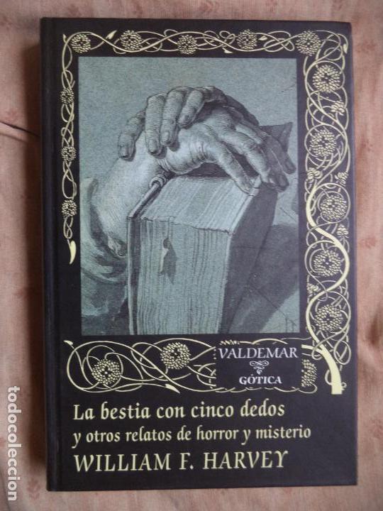 LA BESTIA CON CINCO DEDOS Y OTROS RELATOS DE HORROR Y MISTERIO WILLIAM F. HARVEY VALDEMAR 1ª EDICION (Libros de segunda mano (posteriores a 1936) - Literatura - Narrativa - Terror, Misterio y Policíaco)