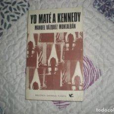 Libros de segunda mano: YO MATÉ A KENNEDY;MANUEL VÁZQUEZ MONTALBÁN;PLANETA 1972. Lote 163058222